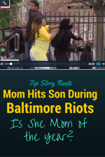 Should Mom be Called Mom of the Year for Hitting Son During Baltimore Riots?