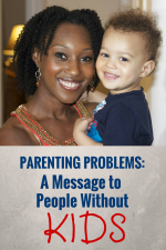 Parenting Problems: A Message to People Without Kids