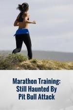 Marathon Training: Still Haunted By Pit Bull Attack