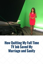 How Quitting My Full Time TV Job Saved My Marriage and Sanity