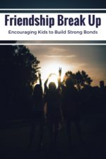 Friendship Break Up: Encouraging Kids to Build Strong Bonds